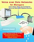 Voice over Data Networks for Managers, How to Select, Setup, Optimize and Use Voice over Data (VoIP) Telephone Services