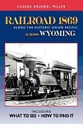 Railroad 1869 Along the Historic Union Pacific Across Wyoming