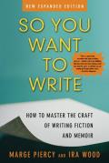So You Want to Write How to Master the Craft of Writing Fiction & Memoir 2nd Edition