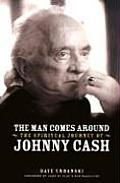 Man Comes Around The Spiritual Journey of Johnny Cash