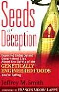 Seeds of Deception Exposing Industry & Government Lies about the Safety of the Genetically Engineered Foods Youre Eating