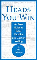 Heads You Win An Easy Guide to Better Headline & Caption Writing