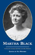 Martha Black: Her Story from the Dawson Gold Fields to the Halls of Parliament