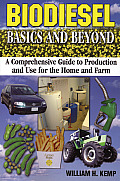 Biodiesel Basics & Beyond A Comprehensive Guide to Production & Use for the Home & Farm
