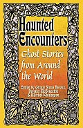 Haunted Encounters Ghost Stories From Around the World