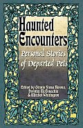Personal Stories of Departed Pets (Haunted Encounters Series)