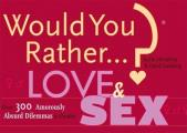 "Would You Rather...?: Love and Sex: Over 300 Amorously Absurd Dilemmas to Ponder (Would You Rather..."") Cover"