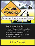 Actors Working: The Actors Guide to Marketing Success [With CDROM]