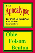 The Apocalypse - The Book of Revelation Made Plain and Understandable