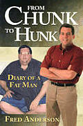 From Chunk to Hunk: Diary of a Fat Man