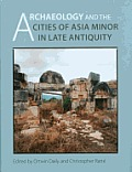 Archaeology and the Cities of Late Antiquity in Asia Minor
