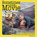 Sometimes a Great Movie: Paul Newman, Ken Kesey and the Filming of the Great Oregon Novel Cover