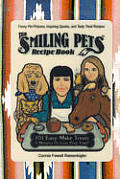 The Smiling Pets Recipe Book: 101 Easy-Make Treats 5 Minutes or Less Prep Time