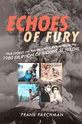 Echoes of Fury: True Stories of Terror & Survival from the 1980 Eruption of Mount St. Helens