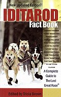 Iditarod Fact Book A Complete Guide to the Last Great Race