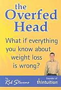Overfed Head What If Everything You Know is wrong