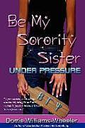 Be My Sorority Sister-Under Pressure