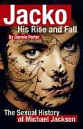 Jacko His Rise & Fall The Social & Sexual History of Michael Jackson