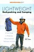 Lightweight Backpacking & Camping A Field Guide to Wilderness Hiking Equipment Technique & Style