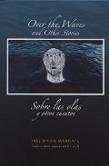 Over the Waves & Other Stories Sobre Las Olas y Otros Cuentos A Bilingual Edition