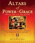 Altars of Power and Grace: Create the Life You Desire