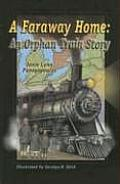 A Faraway Home: An Orphan Train Story