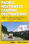 Pacific Northwest Camping Destinations: A Guide to Great RV and Car Camping Destinations in Oregon, Washington, and British Columbia