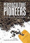 Permaculture Pioneers Stories from the New Frontier