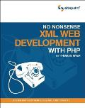 No Nonsense XML Web Development with PHP (Build Your Own)