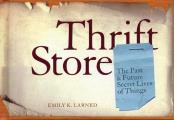 Thrift Store: The Past & Future Secret Lives of Things