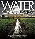 Water Consciousness How We All Have to Change to Protect Our Most Critical Resource
