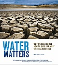 Water Matters Why We Need to Act Now to Save Our Most Critical Resource