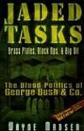 Jaded Tasks: Brass Plates, Black Ops & Big Oil: The Blood Politics of George Bush & Co.