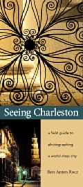 Seeing Charleston: A Field Guide to Photographing a World-Class City