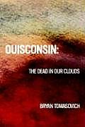 Ouisconsin: The Dead in Our Clouds