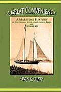A Great Conveniency - A Maritime History Of The Passaic River, Hackensack River, & Newark Bay by Kevin Olsen