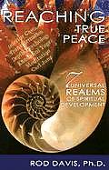 Reaching True Peace: Seven Universal Realms of Spiritual Develpment Cover