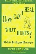 How Can I Heal What Hurts Wholistic Healing & Bioenergies