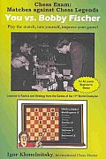 Chess Exam: You vs. Bobby Fischer: Play the Match, Rate Yourself, Improve Your Game! (Chess Exams)