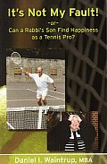 It's Not My Fault-Or-Can a Rabbi's Son Find Happiness as a Tennis Pro?