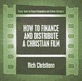 How to Finance and Distribute a Christian Film