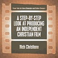 A Step-By-Step Look at Producing an Independent Christian Film Cover