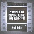 Symposium on Creating Scripts That Glorify God