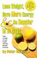 Lose Weight Have More Energy & Be Happier in 10 Days Take Charge of Your Health with the Master Cleanse