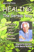 Healing the Gerson Way Defeating Cancer & Other Chronic Diseases New Edition