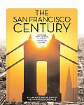 The San Francisco Century: A City Rises from the Ruins of the 1906 Earthquake and Fire Cover