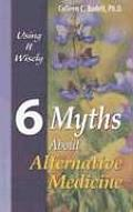 6 Myths about Alternative Medicine: Using It Wisely