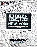 Hidden Headlines of New York: Strange, Unusual, & Bizarre Newspaper Stories 1860-1910