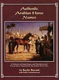 Authentic Arabian Horse Names A Collection of Arabic Names with Translations & Pronunciations Especially for the Arabian Horse Lover