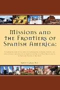 Missions and the Frontiers of Spanish America: A Comparative Study of the Impact of Environmental, Economic, Political and Socio-Cultural Variations o